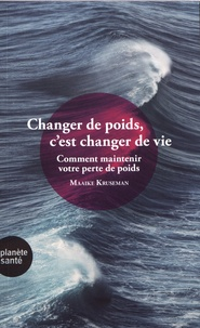 Maaike Kruseman - Changer de poids, c'est changer de vie - Comment maintenir votre perte de poids.
