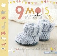 Maaike van Koert - 9 mois de crochet en attendant bébé - 25 modèles pour vous aider à patienter !.