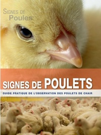 Maarten de Gussem et Koos Van Middelkoop - Signes de poulets - Guide pratique de l'observation des poulets de chair.