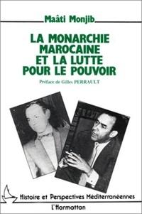 Maâti Monjib - La monarchie marocaine et la lutte pour le pouvoir - hassan ii face a l'opposition nationale.