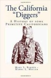 Mabel L. Miller et Mary S. Barnes - The California Diggers - A History of some Primitive Californians.