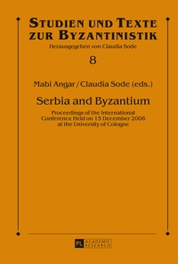 Mabi Angar et Claudia Sode - Serbia and Byzantium - Proceedings of the International Conference Held on 15 December 2008 at the University of Cologne.