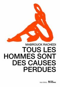 Mabrouck Rachedi - Tous les hommes sont des causes perdues.