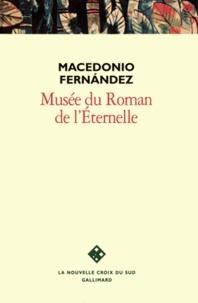 Macedonio Fernandez - Musée du roman de l'Éternelle - Premier bon roman.