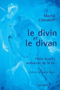 Macha Chmakoff - Le divin et le divan - Petits écueils ordinaires de la foi.