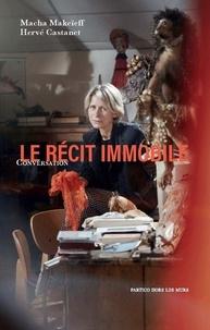 Macha Makeïeff et Hervé Castanet - Le récit immobile - Conversation.