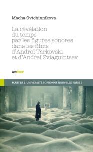 Macha Ovtchinnikoff - La révélation du temps par les figures sonores dans les films de Tarkovski et de Zviaguintsev.