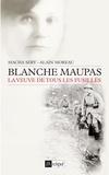 Macha Séry et Alain Moreau - Blanche Maupas, la veuve de tous les fusillés.