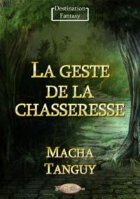 Macha Tanguy - La geste de la chasseresse.