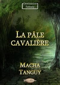 Macha Tanguy - La pâle cavalière.