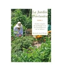 Machaelle Small Wright - Le Jardin de Perelandra - Tome 1, Guide complet du jardinage avec les Intelligences de la Nature.