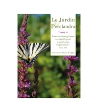 Machaelle Small Wright - Le Jardin de Perelandra - Tome 2, Processus énergétiques co-créatifs pour le jardinage, l'agriculture et la vie.