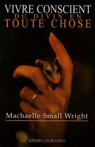Machaelle Small Wright - Vivre conscient du divin en toute chose.