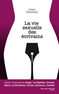 Machiavel Bassalah - La vie sexuelle des écrivains - Dans l'intimité de Hugo, La Fayette, Proust, Sand, La Fontaine, Duras, Simenon, Colette.