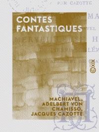 Machiavel et Adelbert von Chamisso - Contes fantastiques - Le Diable amoureux - Le Démon marié - Merveilleuse histoire de Pierre Schlemihl.