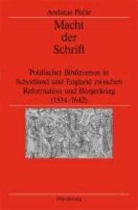 Macht der Schrift - Politischer Biblizismus in Schottland und England zwischen Reformation und Bürgerkrieg (1534-1642).