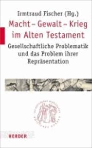 Macht - Gewalt - Krieg im Alten Testament - Gesellschaftliche Problematik und das Problem ihrer Repräsentation.