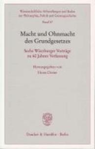 Macht und Ohnmacht des Grundgesetzes - Sechs Würzburger Vorträge zu 60 Jahren Verfassung.