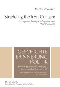 Machteld Venken - Straddling the Iron Curtain? - Immigrants, Immigrant Organisations, War Memories.