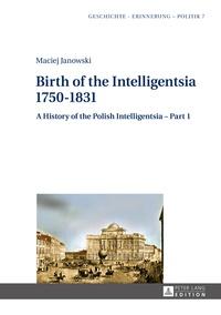 Maciej Janowski - Birth of the Intelligentsia – 1750–1831 - A History of the Polish Intelligentsia – Part 1, edited by Jerzy Jedlicki.