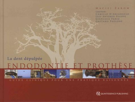 Maciej Zarow et Camillo D'Arcangelo - La dent dépulpée - Endodontie et prothèse - Guide clinique pour un pratique raisonnée.