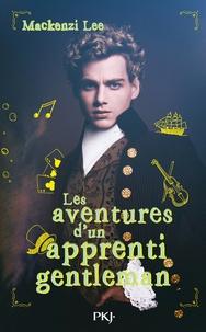 Mackenzi Lee - Les aventures d'un apprenti gentleman.