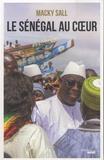 Macky Sall - Le Sénégal au coeur.