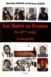 Macodou Ndiaye et Florence Alexis - Les Noirs en France du 18e siècle à nos jours.
