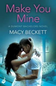 Macy Beckett - Make You Mine: Dumont Bachelors 1 (A sexy romantic comedy of second chances).
