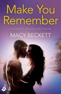 Macy Beckett - Make You Remember: Dumont Bachelors 2 (A sexy romantic comedy of second chances).