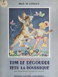 Mad H. Giraud et Manon Iessel - Histoire de Tim-le-Dégourdi et de Têtu-la-Bourrique.