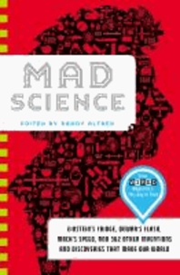 Mad Science - Einstein's Fridge, Dewar's Flask, Mach's Speed, and 362 Other Inventions and Discoveries that Made Our World.