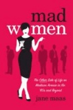 Mad Women - The Other Side of Life on Madison Avenue in the '60s and Beyond.