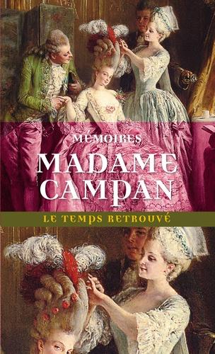 Mémoires de Madame Campan. Première femme de chambre de Marie-Antoinette