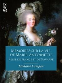 Madame Campan et Francois Barrière - Mémoires sur la vie de Marie-Antoinette, reine de France et de Navarre - Suivis de souvenirs et anecdotes historiques sur les règnes de Louis XIV, de Louis XV et de Louis XVI.