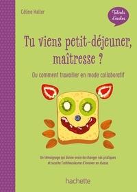 Madame Céline Haller - Talents d'école - Tu viens petit-déjeuner, maîtresse ? ePub FXL - Ed. 2020.