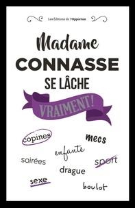 Madame Connasse - Madame Connasse se lâche vraiment !.