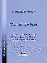 Madame d'Aulnoy et  Bertall - Contes de fées : La Belle aux cheveux d'or, L'Oiseau bleu - La Chatte blanche, La Biche au bois.