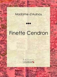 Madame d'Aulnoy et  Ligaran - Finette Cendron - Conte de fées.