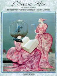 Madame d'Aulnoy et Frédéric Clément - L'oiseau bleu et autres contes de Madame d'Aulnoy.