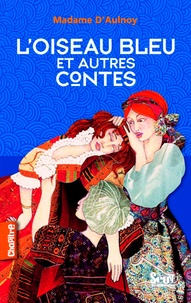 Madame d'Aulnoy - L'oiseau bleu et autres contes.