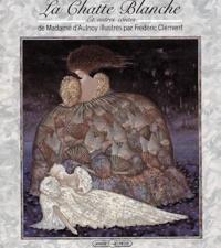 Madame d'Aulnoy et Frédéric Clément - La Chatte blanche - Et autres contes.