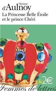 Madame d'Aulnoy - La Princesse Belle Etoile et le prince Chéri.
