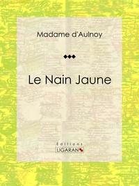 Madame d'Aulnoy et  Ligaran - Le Nain Jaune - Conte de fées.