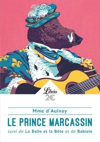 Madame d'Aulnoy - Le prince Marcassin - Suivi de La Belle et la Bête et de Babiole.