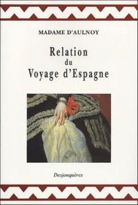 Madame d'Aulnoy - Relation du voyage d'Espagne.