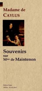 Madame de Caylus - Souvenirs sur Madame de Maintenon.