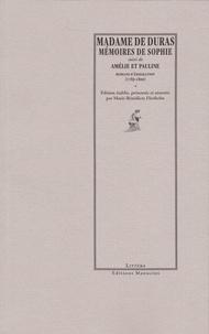 Madame de Duras - Mémoires de Sophie - Suivi de Amélie et Pauline, Romans d'émigration (1789-1800).