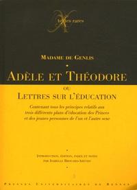 Madame de Genlis - Adèle et Théodore - Ou Lettres sur l'éducation contenant tous les principes relatifs aux trois différents plans d'éducation des Princes et des jeunes personnes de l'un et l'autre sexe.
