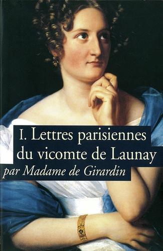 Madame de Girardin - Lettres parisiennes du vicomte de Launay - Tome 1.